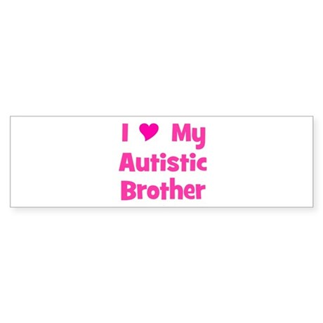 I Love My Autistic Brother Bumper Sticker