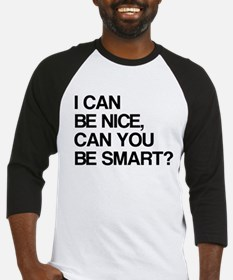 I Can Be Nice Can You Be Smart? Baseball Jersey