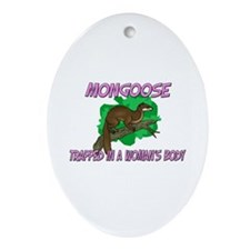 Mongoose Trapped In A Woman's Body Oval Ornament