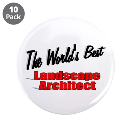 """The World's Best Landscape Architect"" 3.5"" Button"