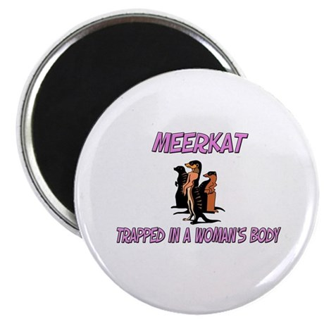 """Meerkat Trapped In A Woman's Body 2.25"""" Magnet (10"""