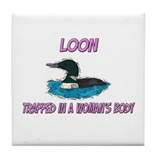 Loon Trapped In A Woman's Body Tile Coaster
