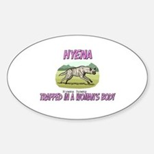 Hyena Trapped In A Woman's Body Oval Decal