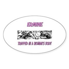 Ermine Trapped In A Woman's Body Oval Decal