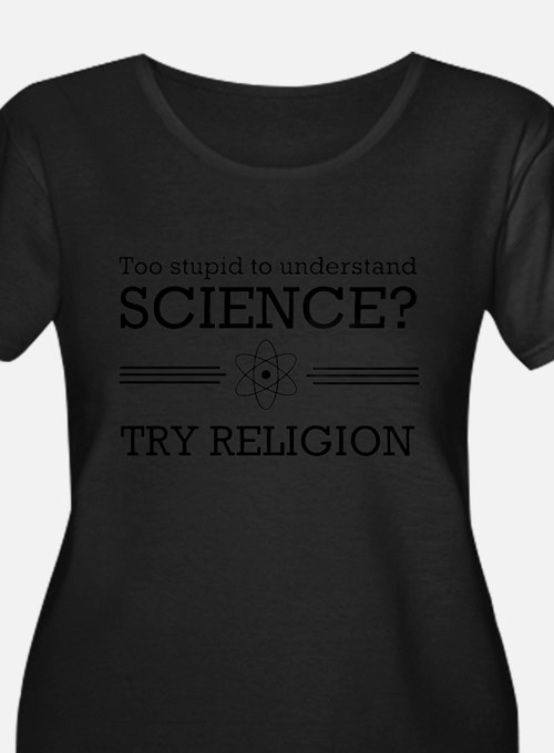 Too stupid science try religion Plus Size T-Shirt