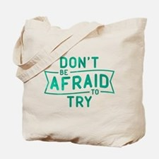Don't Be Afraid To Try Tote Bag
