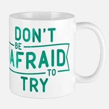 Don't Be Afraid To Try Mug