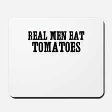 Real Men Eat Tomatoes Mousepad
