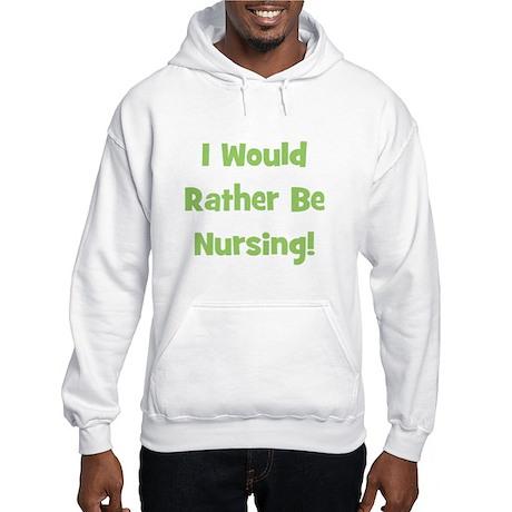 Rather Be Nursing! Hooded Sweatshirt