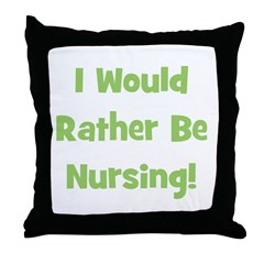 Rather Be Nursing! Throw Pillow
