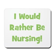 Rather Be Nursing! Mousepad