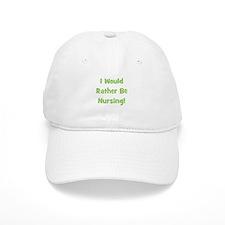 Rather Be Nursing! Baseball Cap