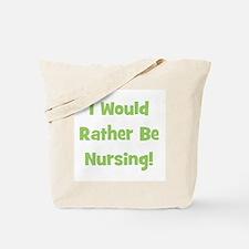 Rather Be Nursing! Tote Bag