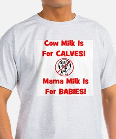 Cow Milk Is For CALVES! Mama T-Shirt
