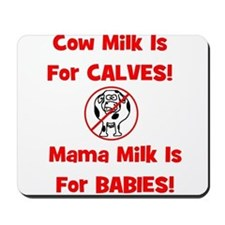 Cow Milk Is For CALVES! Mama Mousepad