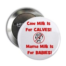 """Cow Milk Is For CALVES! Mama 2.25"""" Button"""