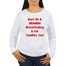 Don't Be A Weaner, Breastfeed T-Shirt