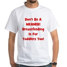 Don't Be A Weaner, Breastfeed Shirt