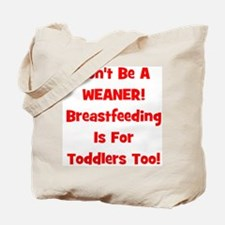 Don't Be A Weaner, Breastfeed Tote Bag