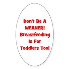 Don't Be A Weaner, Breastfeed Oval Decal
