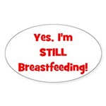 Yes, I'm STILL Breastfeeding Oval Sticker