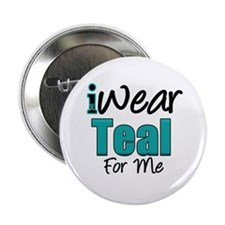 "I Wear Teal For Me v1 2.25"" Button"
