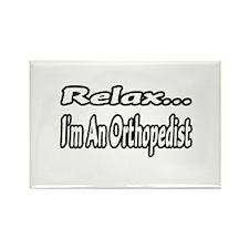 """Relax...I'm An Orthopedist"" Rectangle Magnet"