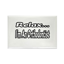 """""""Relax...I'm An Orthodontist"""" Rectangle Magnet"""