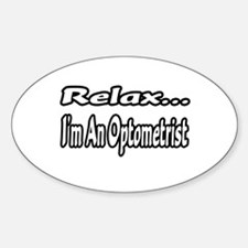 """Relax...I'm An Optometrist"" Oval Decal"