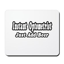 """Instant Optometrist...Just Add Beer"" Mousepad"
