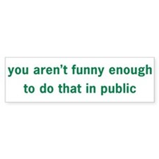 Not Funny Enough Bumper Sticker (10 pk)