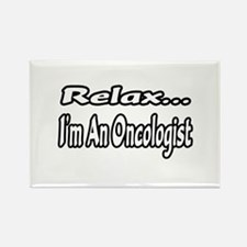 """Relax...I'm An Oncologist"" Rectangle Magnet"