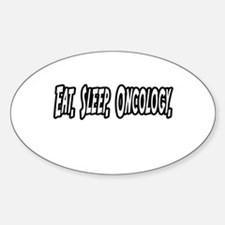 """Eat. Sleep. Oncology."" Oval Decal"