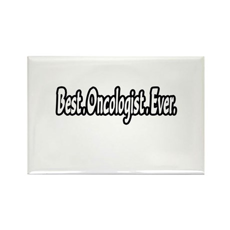 """Best. Oncologist. Ever."" Rectangle Magnet"