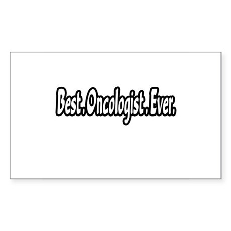 """""""Best. Oncologist. Ever."""" Rectangle Sticker"""