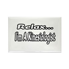 """""""Relax...I'm A Kinesiologist"""" Rectangle Magnet"""