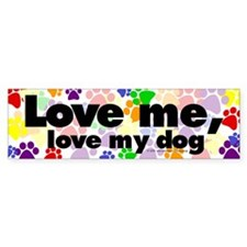 Love me, love my dog Bumper Bumper Sticker