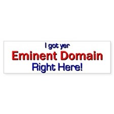 I got yer Eminent Domain Bumper Bumper Sticker