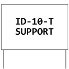 ID-10-T support Yard Sign
