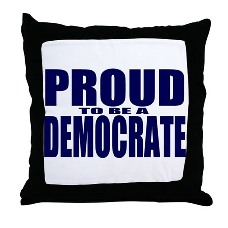 Proud to be a Democrate Throw Pillow