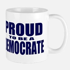 Proud to be a Democrate Mug