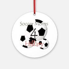 Soccer Moms 4 Hillary Ornament (Round)