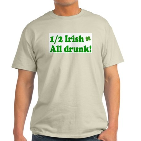 1/2 Irish All Drunk! Light T-Shirt
