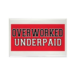 Overworked, Underpaid Rectangle Magnet (100 pack)