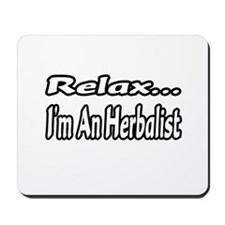 """""""Relax...I'm An Herbalist"""" Mousepad"""