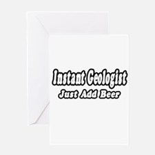 """""""Instant Geologist...Just Add Beer"""" Greeting Card"""