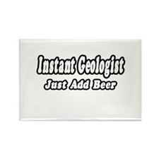 """""""Instant Geologist...Just Add Beer"""" Rectangle Magn"""