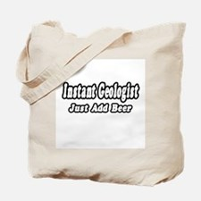 """Instant Geologist...Just Add Beer"" Tote Bag"