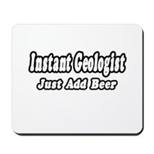 """""""Instant Geologist...Just Add Beer"""" Mousepad"""