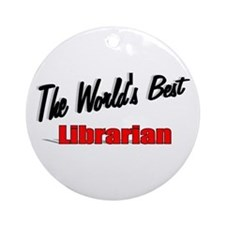 """The World's Best Librarian"" Ornament (Round)"